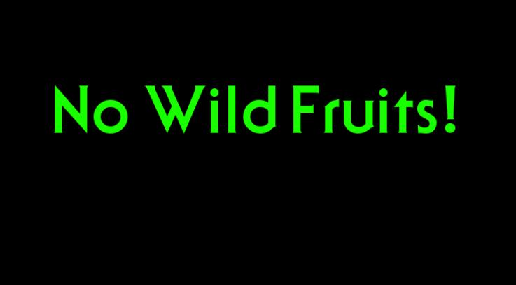 No Wild Fruits